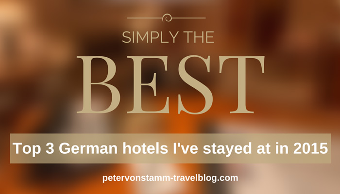 Top 3 German hotels I have stayed at in 2015